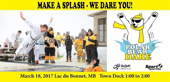 Make a Splash - We Dare You! March 18, 2017 Lac du Bonnet, MB town dock 1:00 to 2:00