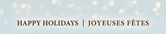HAPPY HOLIDAYS | JOYEUSES FETES
