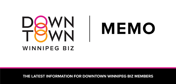 Downtown Winnipeg BIZ: Memo - The latest information for BIZ Members